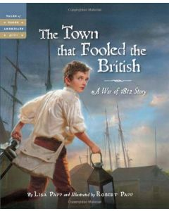 The Town that Fooled the British: A War of 1812 Story
