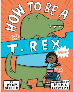 How To Be A T. Rex