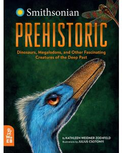 Smithsonian Prehistoric: Dinosaurs, Megalodons, and Other Fascinating Creatures