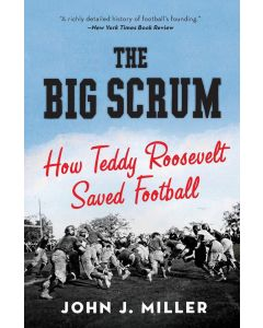 The Big Scrum: How Teddy Roosevelt Saved Football