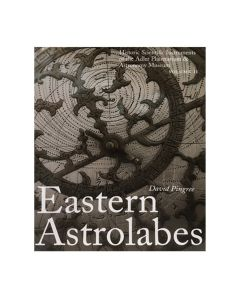 Eastern Astrolabes: Historic Scientific Instruments of the Adler Planetarium Volume II