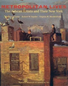 Metropolitan Lives: The Ashcan Artists and Their New York [Hardcover]