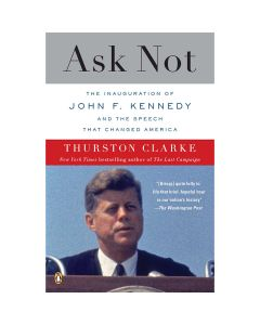 Ask Not: The Inugaration of John F. Kennedy and the Speech that Changed America