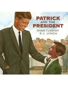 Patrick and the President by Ryan Tubridy, Illustrated by P.J. Lynch