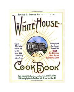 White House Cookbook Revised & Updated Centennial Edition: Original 1890s Recipes