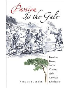 Passion Is the Gale: Emotion, Power, and the Coming of the American Revolution