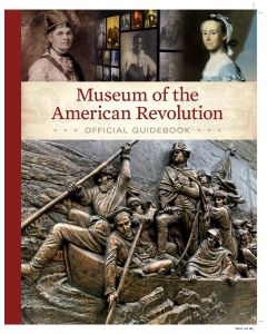 Museum of the American Revolution Official Guidebook