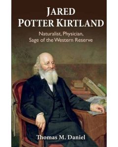 Jared Potter Kirtland: Naturalist, Physician, Sage of the Western Reserve