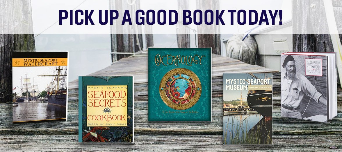 Pick up a good book today - Mystic Seaport Museum books